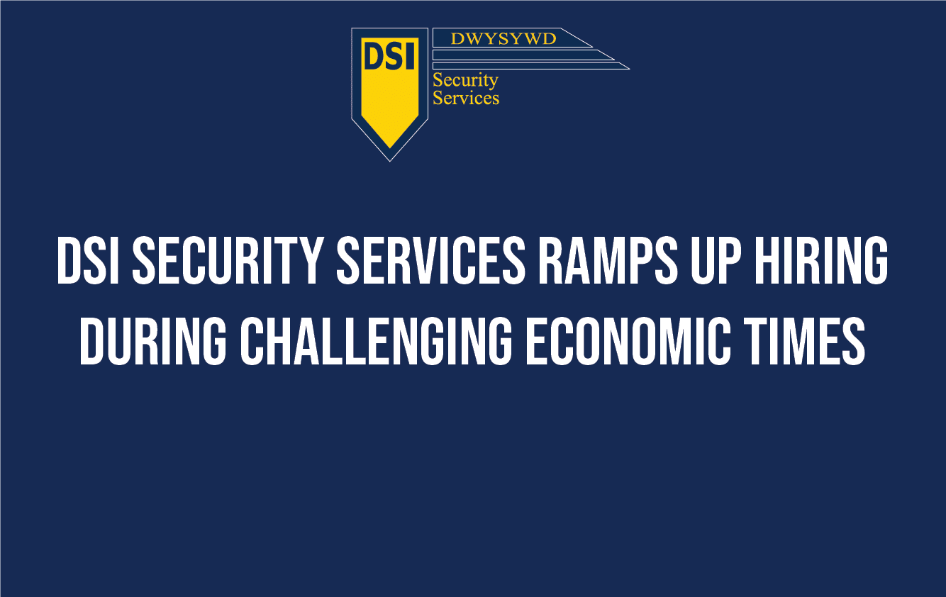 DSI Security Services ramps up hiring during challenging economic times